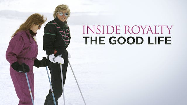 Inside Royalty: The Good Life