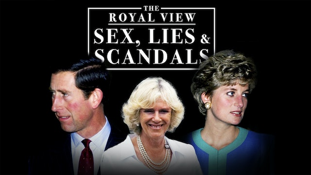 The Royal View: Sex, Lies and Scandals