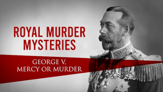 Royal Murder Mysteries: George V. Mercy or Murder?