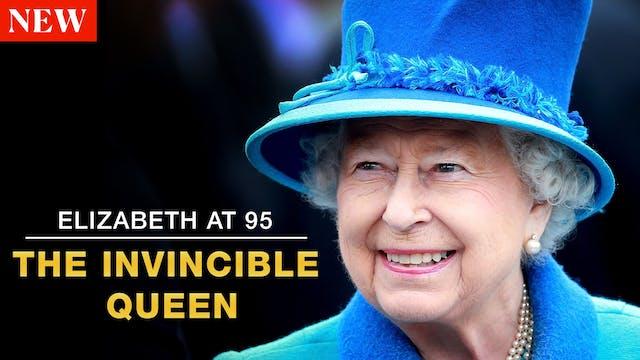 Elizabeth at 95: The Invincible Queen