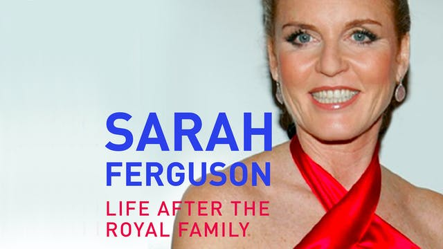 Sarah Ferguson: Life After the Royal ...