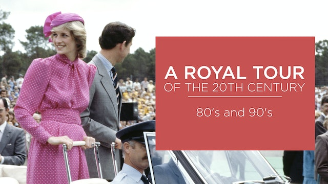 A Royal Tour of the Twentieth Century: 80's and 90's
