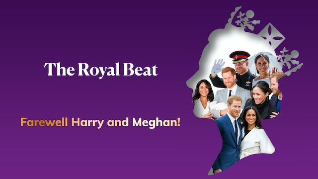 The Royal Beat - Farewell Harry and Meghan