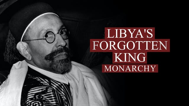 Libya's Forgotten King: Monarchy
