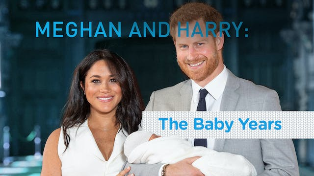 Meghan and Harry: The Baby Years
