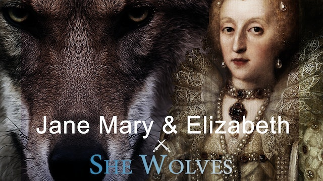 She Wolves: Jane, Mary and Elizabeth