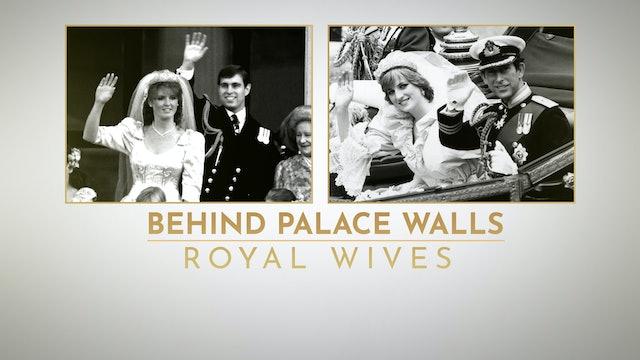 Behind Palace Walls: Royal Wives