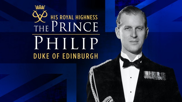 PRINCE PHILIP: A LIFETIME OF DUTY