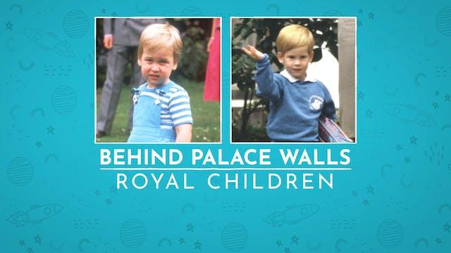 Behind Palace Walls: Royal Children