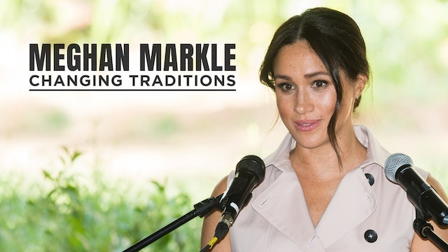Meghan Markle: Changing Traditions
