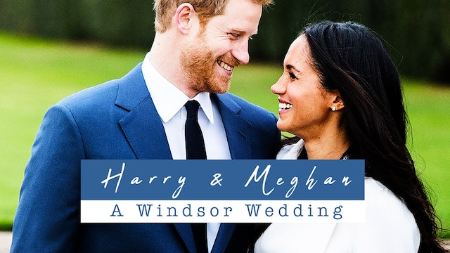 Harry and Meghan: A Windsor Wedding