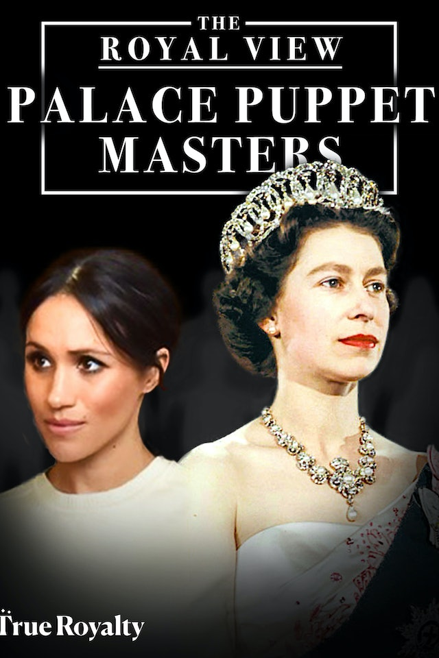 The Royal View: The Palace Puppet Masters