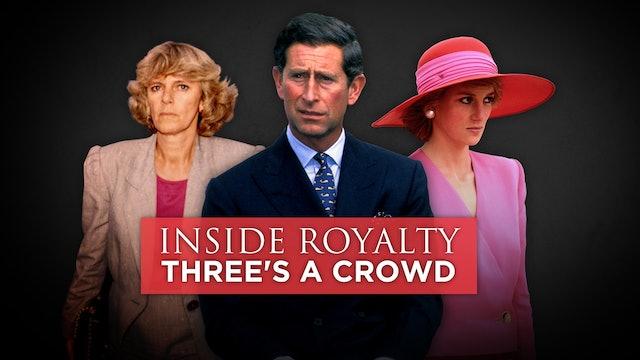 Inside Royalty: Three's a crowd