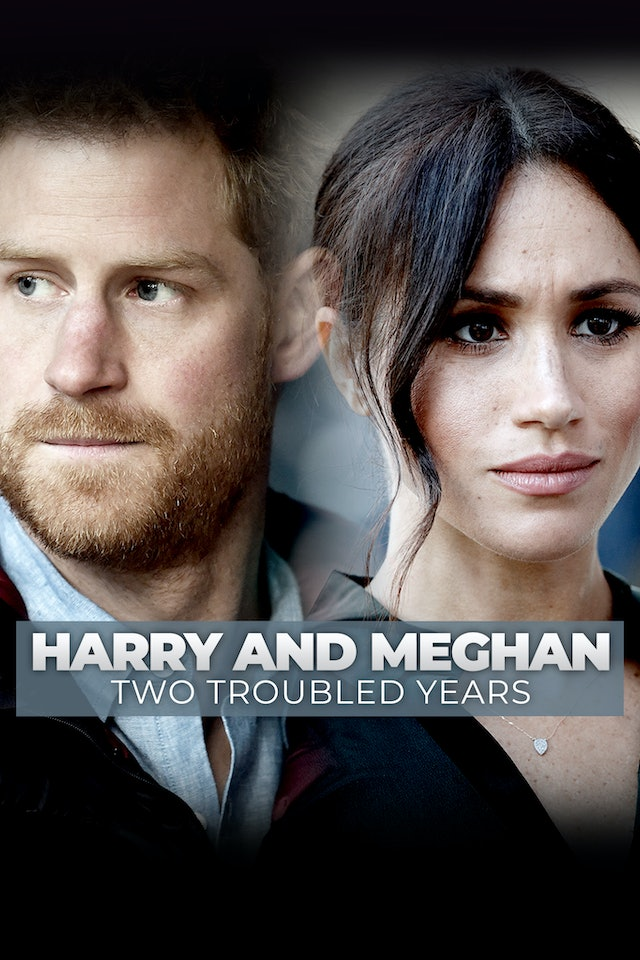 Harry and Meghan: Two Troubled Years