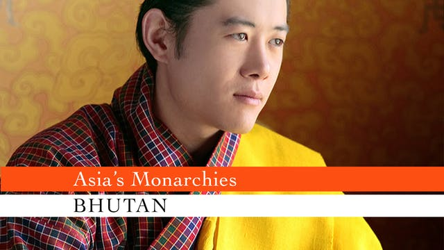 Asia's Monarchies: Bhutan