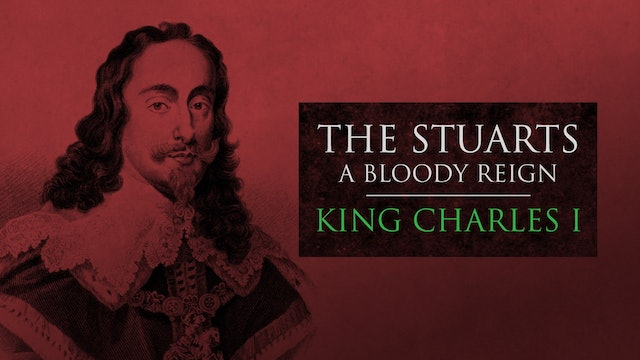 The Stuarts: King Charles I I