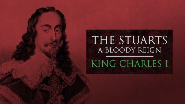 The Stuarts: King Charles I