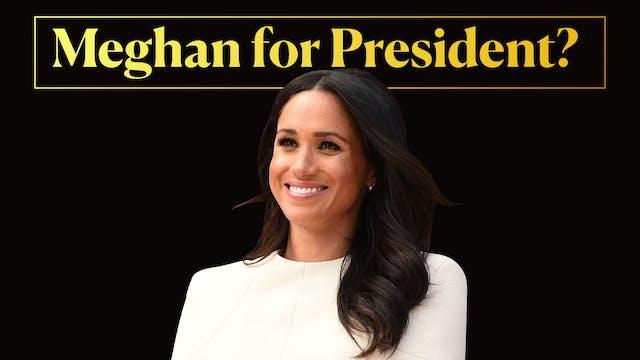 Meghan For President?