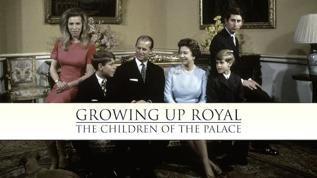 Growing Up Royal: The Children of The...