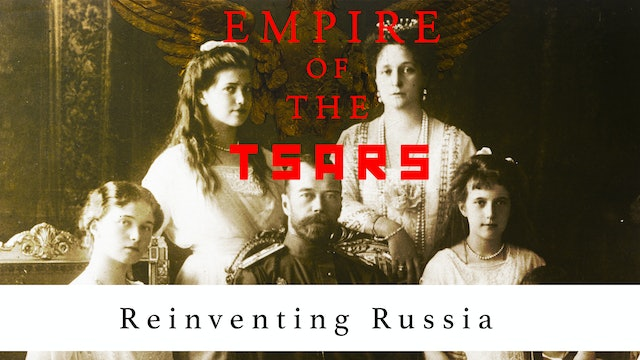 Empire of the Tsars: Re-inventing Russia