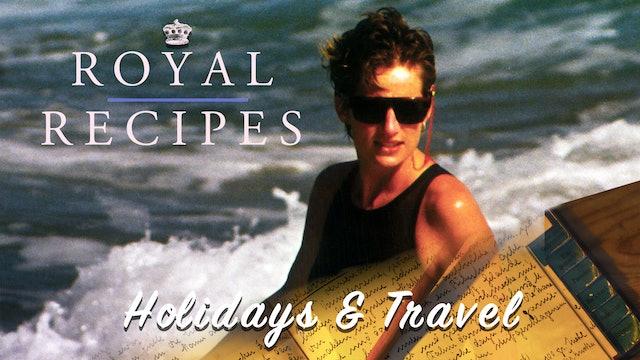 Royal Recipes: Holidays and Travel