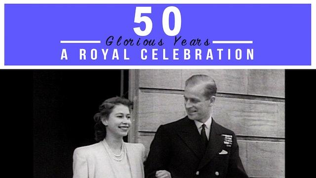 50 Glorious Years: A Royal Celebration
