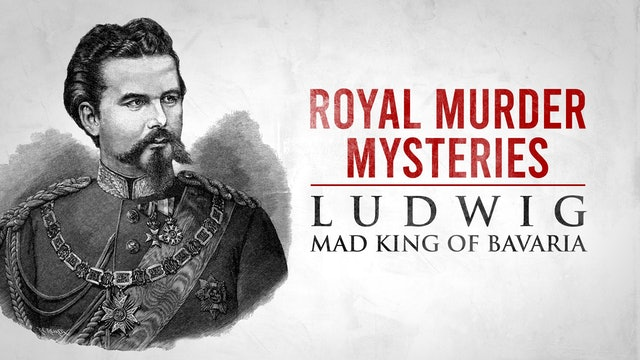 Royal Murder Mysteries: Ludwig, Mad King of Bavaria