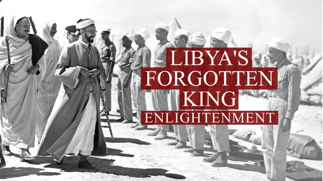 Libya's Forgotten King: Enlightenment