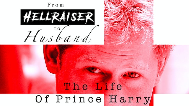 Prince Harry  From Hellraiser to Husband