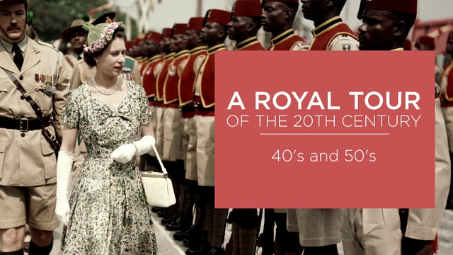 A Royal Tour of the Twentieth Century: 40's and 50's