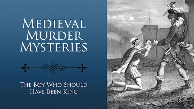 Medieval Murder Mysteries: Arthur, The Boy Who Should have been King