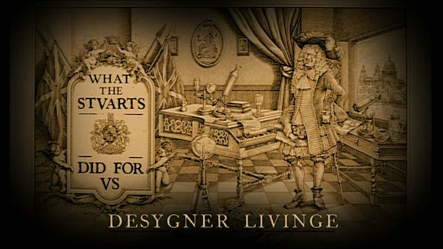 What The Tudors And Stuarts Did For Us - Ep 5 Designer Living