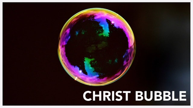 Christ Bubble