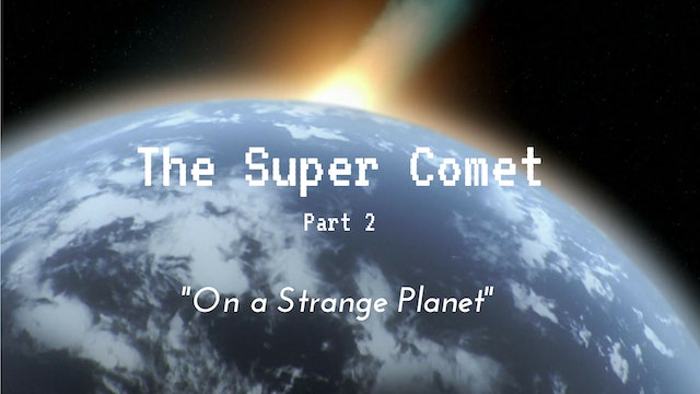The Super Comet: Part 2 - On a Strange Planet