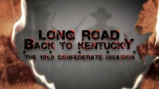 Long Road Back to Kentucky: The 1862 Confederate Invasion