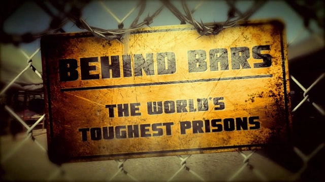Behind Bars: The World's Toughest Prisons