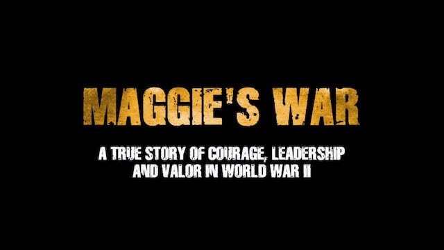 Maggie's War: A True Story of Courage, Leadership and Valor in World War II