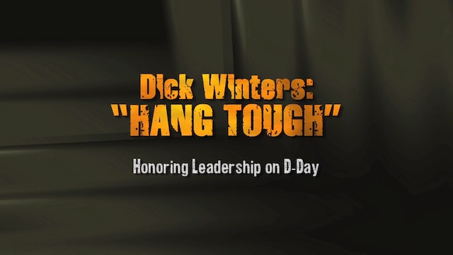 Dick Winters: Hang Tough: Honoring Leadership on D-Day