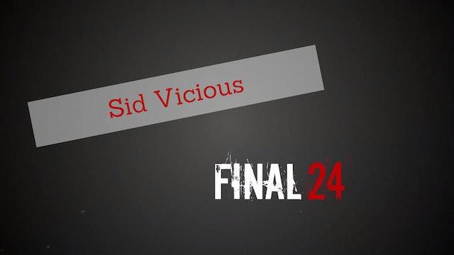 Final 24: Sid Vicious