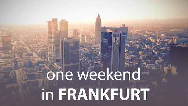 One Weekend in Frankfurt