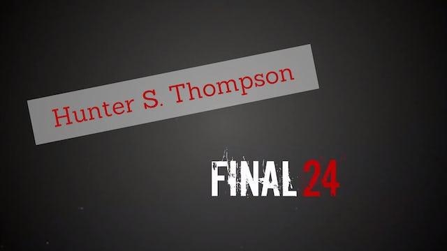 Final 24: Hunter S. Thompson