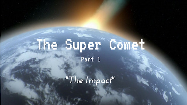 The Super Comet: Part 1 - The Impact