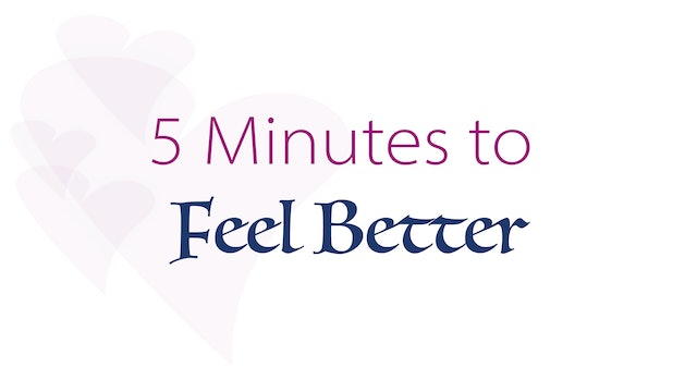 5 Minutes to Feel Better