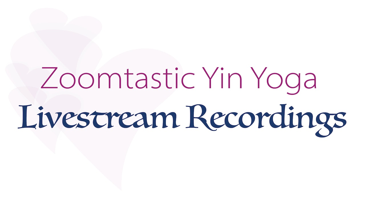 Zoomtastic Yin Yoga for Relaxation (Livestream Recordings)