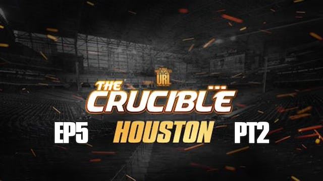 THE CRUCIBLE: EP5/PT2: HOUSTON