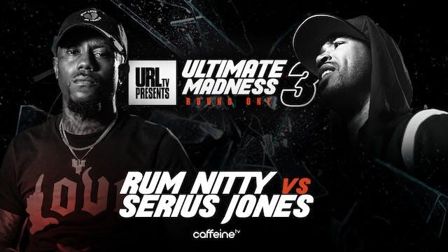 RUM NITTY VS SERIUS JONES