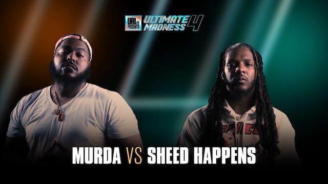 MURDA VS SHEED HAPPENS