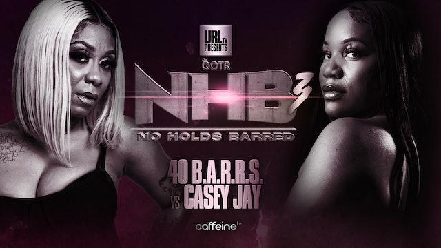 40 B.A.R.R.S. VS CASEY JAY