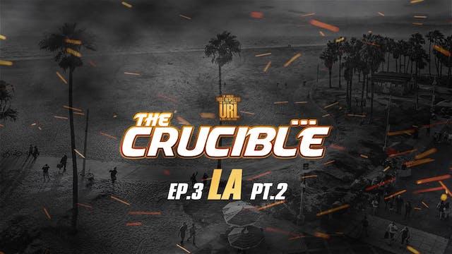 THE CRUCIBLE: EP3/PT2: LA