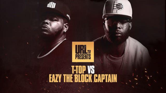 T-TOP VS EAZY THE BLOCK CAPTAIN